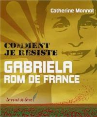 Comment je résiste - Gabriela Rom de France