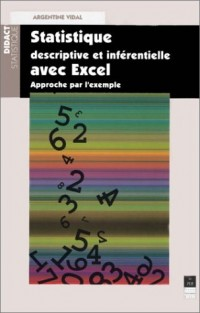 Statistique descriptive et inférentielle avec Excel : Approche par l'exemple