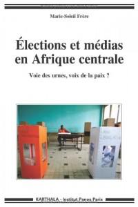 Elections et médias en Afrique centrale. Voie des urnes, voix de la paix ?