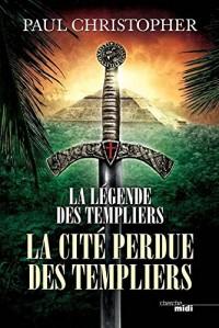 La Légende des Templiers - Tome 8 la Cité perdue