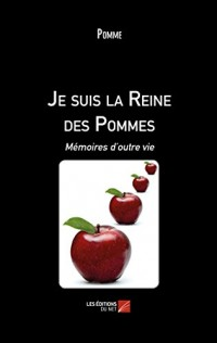 Je Suis la Reine des Pommes - Memoires d'Outre Vie