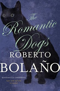 The Romantic Dogs. by Roberto Bolano