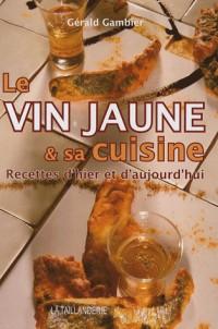 Le vin jaune et sa cuisine : Recettes d'hier et d'aujourd'hui