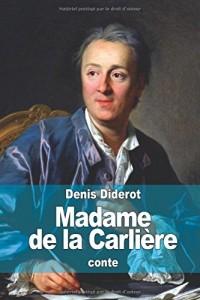 Madame de la Carlière: ou sur l'inconséquence du jugement public de nos actions particulières