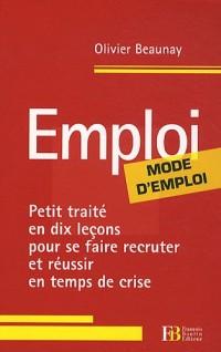 Emploi, mode d'emploi : Petit traité en dix leçons pour se faire recruter et réussir en temps