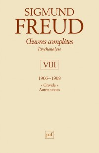 Oeuvres complètes Psychanalyse : Volume 8, 1906-1908, Gradiva, Autres textes