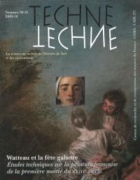 Technè, N° 30-31/2009-2010 : Watteau et la fête galante : Etudes techniques sur la peinture française de la première moitié du XVIIIe siècle