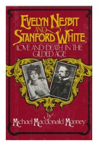 Evelyn Nesbit and Stanford White : love and death in the gilded age