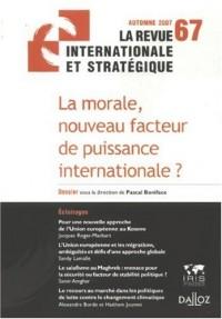 La revue internationale et stratégique, N° 67, automne 2007 : La morale, nouveau facteur de puissance internationale ?