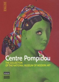 Centre Pompidou : The collection of the national museum of modern art