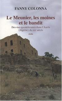Le Meunier, les moines et le bandit : Des vies quotidiennes dans l'Aurès (Algérie) du XXe siècle