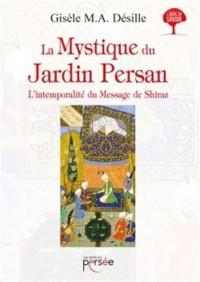 La Mystique du Jardin Persan L'intemporalité du message de Shiraz