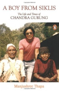 A Boy From Siklis: The Life and Times of Chandra Gurung