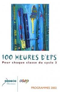 100 heures d'EPS pour chaque classe du cycle 3. Programmes 2002
