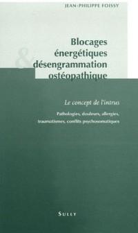 Blocages énergétiques & désengrammation ostéopathique : Le concept de l'intrus