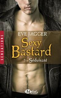 Sexy Bastards, T3 : Séduisant