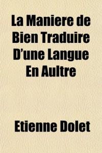 La Maniere de Bien Traduire D'Une Langue En Aultre