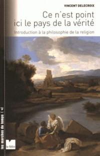 Ce n'est point ici le pays de la vérité : Introduction à la philosophie de la religion
