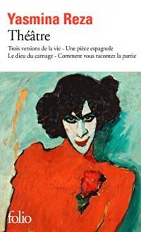 Théâtre: Trois versions de la vie - Une pièce espagnole - Le dieu du carnage - Comment vous racontez la partie