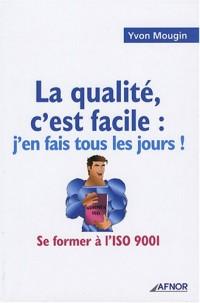 La qualité, c'est facile : j'en fais tous les jours ! : Se former à l'ISO 9001