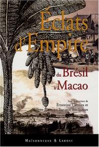 Eclats d'Empire : Du Brésil à Macao