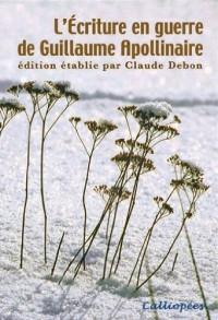 L'Ecriture en Guerre de Guillaume Apollinaire-Edition Etablie par Claude Debon
