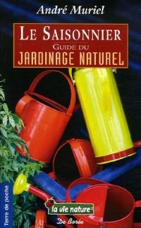 Le Saisonnier : Guide du jardinage naturel