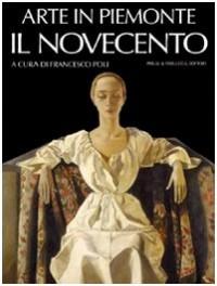 Arte in Piemonte. Il Novecento