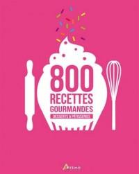 800 RECETTES GOURMANDES DESSERTS ET PATISSERIES