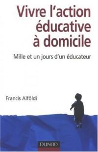 Vivre l'action éducative à domicile : Mille et un jours d'un éducateur