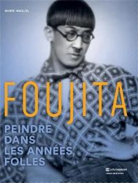 Foujita : Peindre dans les années folles
