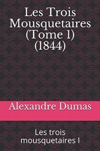 Les Trois Mousquetaires (Tome 1) (1844): Les trois mousquetaires I