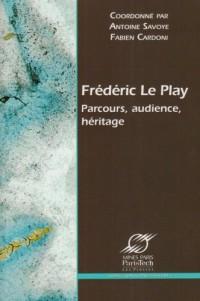 Frédéric Le Play : Parcours, audience, héritage