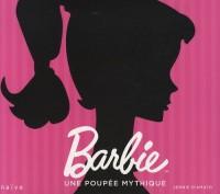 Barbie : Une poupée mythique