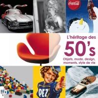 L'héritage des 50's : Objets, mode, design, moments, style de vie