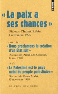 La paix a ses chances, Discours d'Itzhak Rabin, 4 novembre 1995 : Suivi de Nous proclamons la création d'un état juif, Discours de Dabic Ben Gourion, ... Arafat, 15 novembre 1988, Edition bilingue