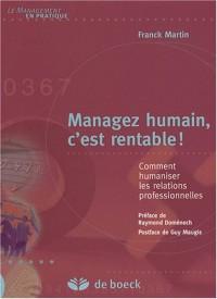 Managez humain, c'est rentable ! : Comment humaniser les relations professionnelles