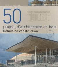 50 projets d'architecture en bois : Détails de construction