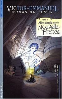 Victor-Emmanuel hors du temps, Tome 1 : Aller simple pour la Nouvelle-France