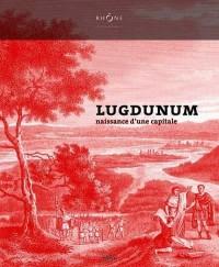 Lugdunum : Naissance d'une capitale