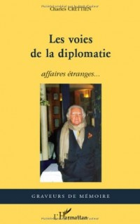 Les voies de la diplomatie : Affaires étranges...