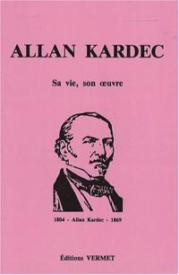 Allan Kardec : Sa vie, son oeuvre