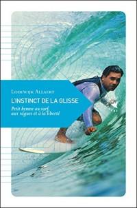 L'instinct de la glisse : Petit hymne au surf, aux vagues et à la liberté