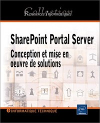 SharePoint Portal Server. Conception et mise en oeuvre de solutions