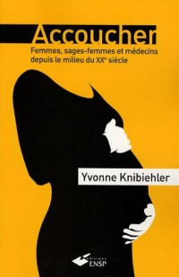 Accoucher : Femmes, sages-femmes et médecins depuis le milieu du 20e siècle