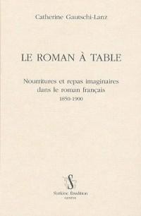 Le roman à table : Nourritures et repas imaginaires dans le roman francais 1850-1900