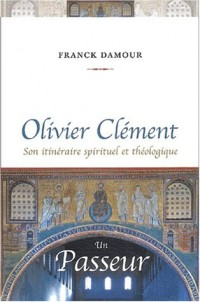 Olivier Clément, un passeur : Son itinéraire spirituel et théologique