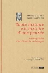 Toute histoire est histoire d'une pensée autobiographie d'un philosophe archéologue