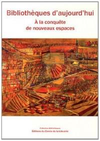 Bibliothèques d'aujourd'hui : A la conquête de nouveaux espaces (1Cédérom)