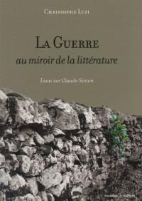 La guerre au miroir de la litterature : essai sur claude simon